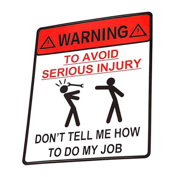 11.6*13.8cm Car Sticker DONT TELL ME HOW TO DO MY JOB WARNING TO AVOID SERIOUS INJURY image