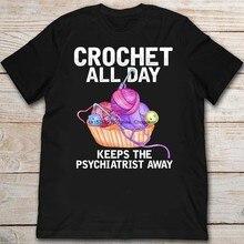 Crochê durante todo o dia mantém o psiquiatra afastado fio kniting amante camiseta engraçado t camisa presente para o homem
