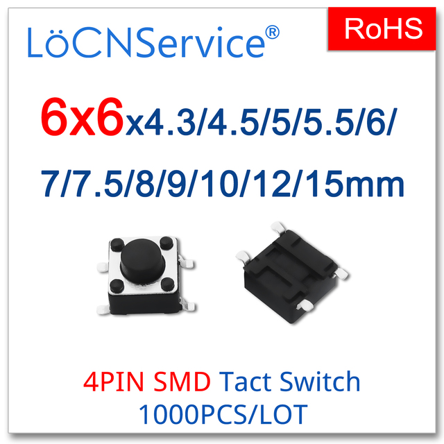 LoCNService Micro Tact Push Button Switches 1000PCS/LOT Copper 6*6 SMD 4PIN 12V 6x6x4.3/4.5/5/5.5/6/7/7.5/8/9/10/12/15mm