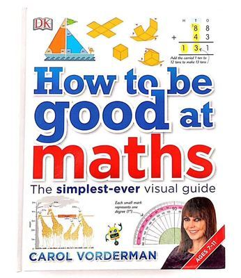 How to be Good at Maths The Simplest-ever Visual Guide Book