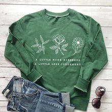 Um pouco mais bondade um pouco menos julgamento sweatshirts mulheres flor salvar a planta pullovers topos citações à moda menina hoodies