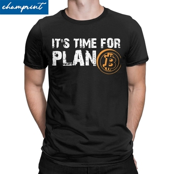 Men's It's Time For Plan B Bitcoin BTC Crypto Currency T Shirts Cryptocurrency Blockchain Geek Clothes Oil Gas Petrol Motorsport 1