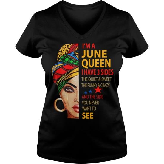 I Am A June Queen I Have 3 Sides Ladies V-Neck T Shirt