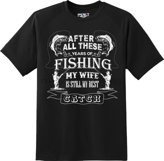 Funny My Wife Is Still My Best Catch Fish T Shirt New Graphic T Shirt Men Black Short Sleeve Cotton Hip Hop T-Shirt Print Tee image