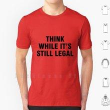 Pense enquanto ainda é legal t camisa masculina mulher adolescente algodão S-6Xl pensar enquanto ainda é legal anti trump política pensamento