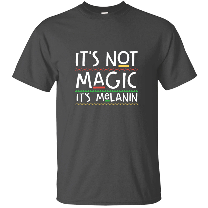 Summer It's Not Magic It's Melanin T-Shirt Man Letter Cool O-Neck Basic Solid Fitness Men And Women Tshirts Tee Top