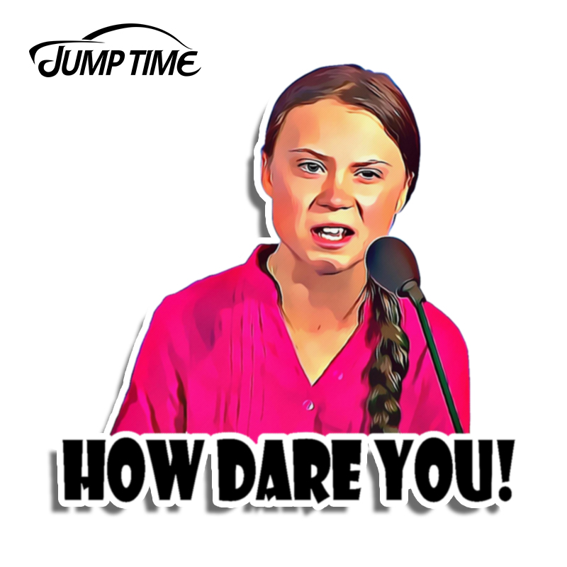 Jump Time 13cm x 13cm Car Sticker How Dare You! Greta Thunberg Vinyl Decal Laptop Waterproof Car Accessories Funny Graphics