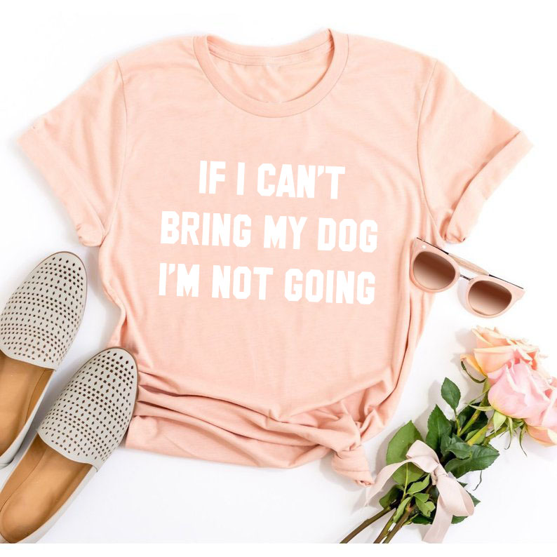 IF-I-CAN-T-BRING-MY-DOG-I-M-NOT-GOING-Letter-T-Shirt-Crewneck-Funny (8)