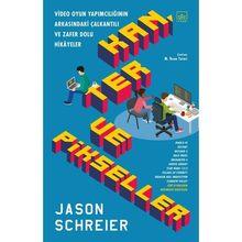 Kan, Ter Ve Pikseller: Video Oyun Yapımcılığının Arkasındaki Çalkantılı Ve Zafer Dolu Hikâyeler - Jason Schreier