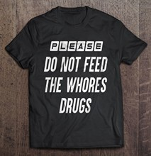 Men T Shirt Please Do Not Feed The Whores Drugs Front Version Women t-shirt(China)