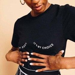 É o meu corpo é minha escolha peitos carta imprimir camisas feminista menina potência camiseta inspirar direitos femininos algodão topos dropshipping