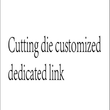 Cutting die customized dedicated link