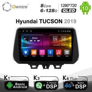 Image 1 - 6G + 128G Ownice DVD לרכב מולטימדיה השמעה עבור יונדאי טוסון 2019 רכב רדיו 4G LTE DSP SPDIF GPS 1280*720 אנדרואיד 10.0 BT 5.0