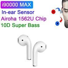 I90000 max tws sem fio bluetooth fone de ouvido inteligente sensor 1536u chip super bass fones com caso carregamento pk i9000 tws i99999