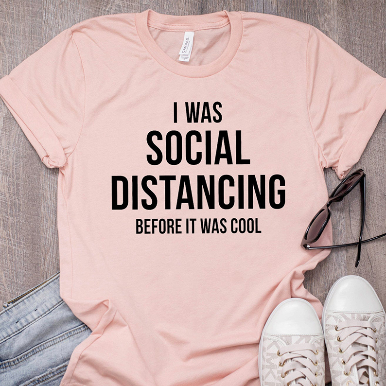 I Was Social Distancing Before It Was Cool Women Shirts 90s Fashion White Tops Summer Fashion Introvert Self Quarantine Shirts