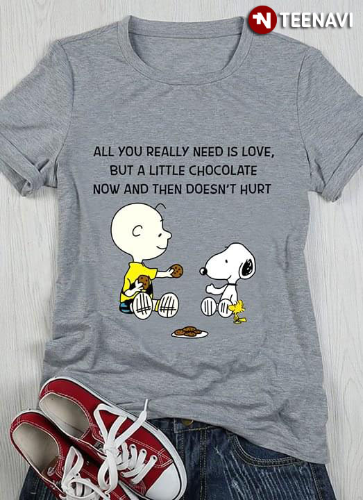 All You Really Need Is Love But A Little Chocolate Now And Then Doesn'T Hurt Peanut Snoopy T-Shirt