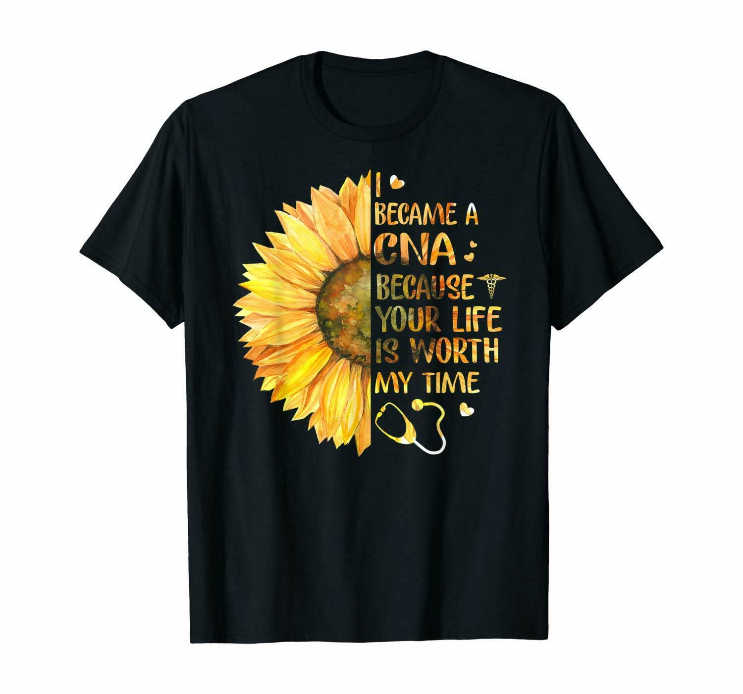 I Became A CNA Because Your Life Is Worth My Time Tshirt
