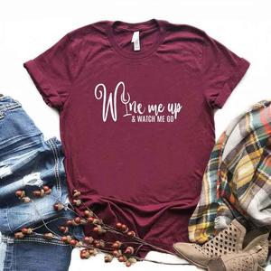 Wine Me Up and Watch Me Go Print Women tshirt Cotton Hipster Funny t-shirt Gift Lady Yong Girl 6 Color Top Tee ZY-673(China)