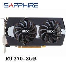 Verwendet SAPPHIRE R9 270X 2GB Video Karten GPU Für AMD Radeon R9270 2GB 256Bit Grafikkarten Desktop Computer PC Gaming HDMI DVI