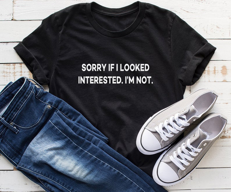 Sorry If I Looked Interested I'm Not Funny Shirts Women Casual Shirt With Quotes Graphic Tees Tops Lady Yong Girl Tshirt Hipster