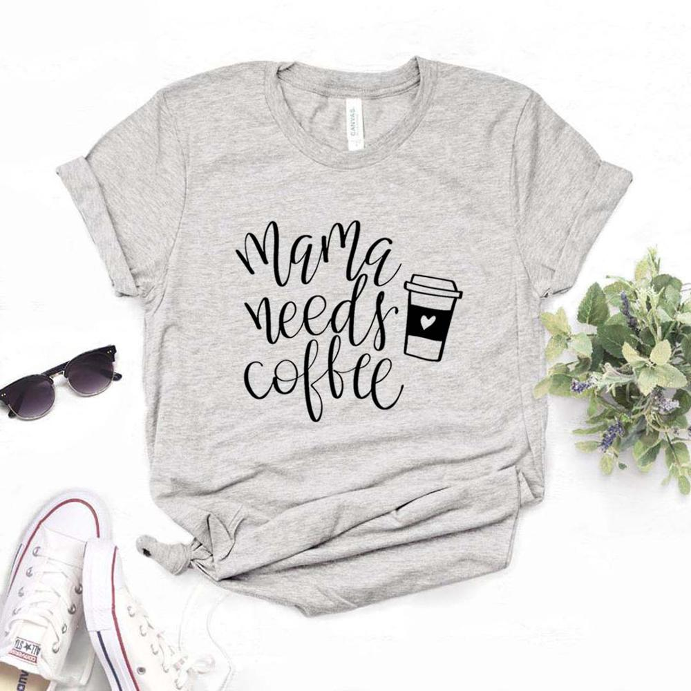 Mama Needs Coffee Women Tshirts Cotton Casual Funny T Shirt For Lady  Top Tee Hipster 6 Color NA-603