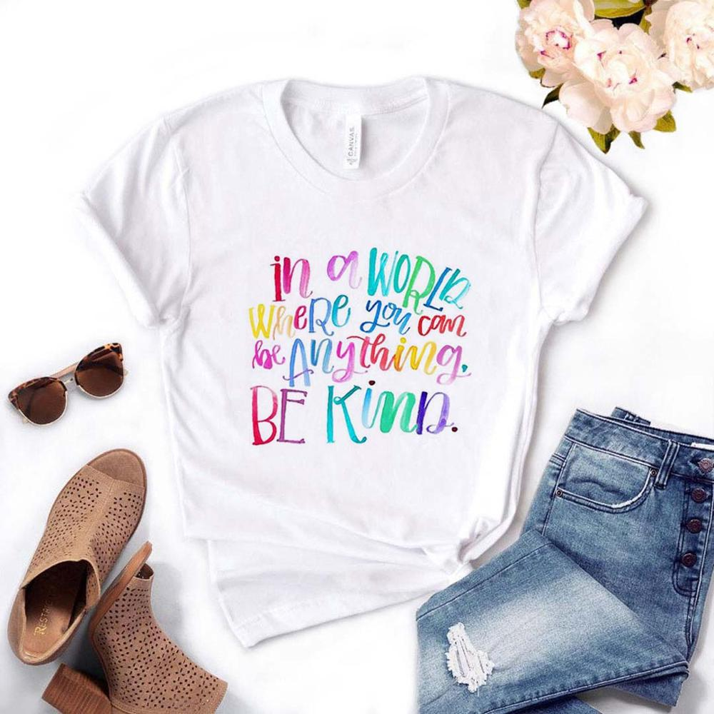 In A World Where You Can Be Anything Be Kind Women Tshirt Cotton Casual Funny T Shirt Gift For Lady Yong Girl Top Tee PM-34