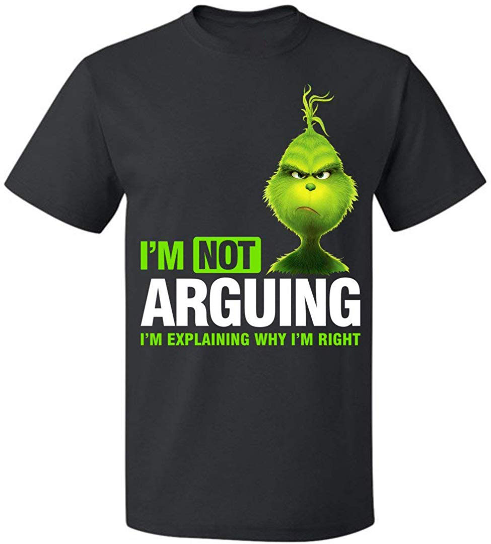 I'm Not Arguing I'm Explaining Why I'm Just Right Up To 5XL Grinch T Shirt Men Women Round Neck Tops TEE Shirt