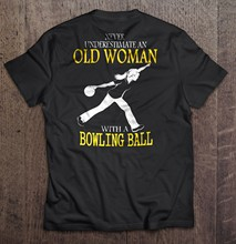 Men T Shirt Never underestimate an old woman with a bowling ball Women t-shirt(China)
