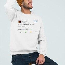 Men's Graphic Sweatshirt Kanye West Tweet I Wish I Had A Friend Like Me Print Fashion White Casual Sweatshirts Brushed Tumblr