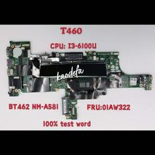 Carte mère Lenovo Thinkpad 01AW322 I3-6100U T460 DDR3 NM-A581 pour ordinateur portable Bt462/Nm-a581/Sr2f0/.. TEST OK