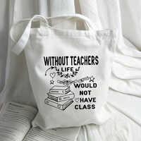 Without Teacher Life Would Not Have Class Graphic Handbag Women Canvas Tote Shoulder Shopping Bag Teacher Bags Teacher's Gift
