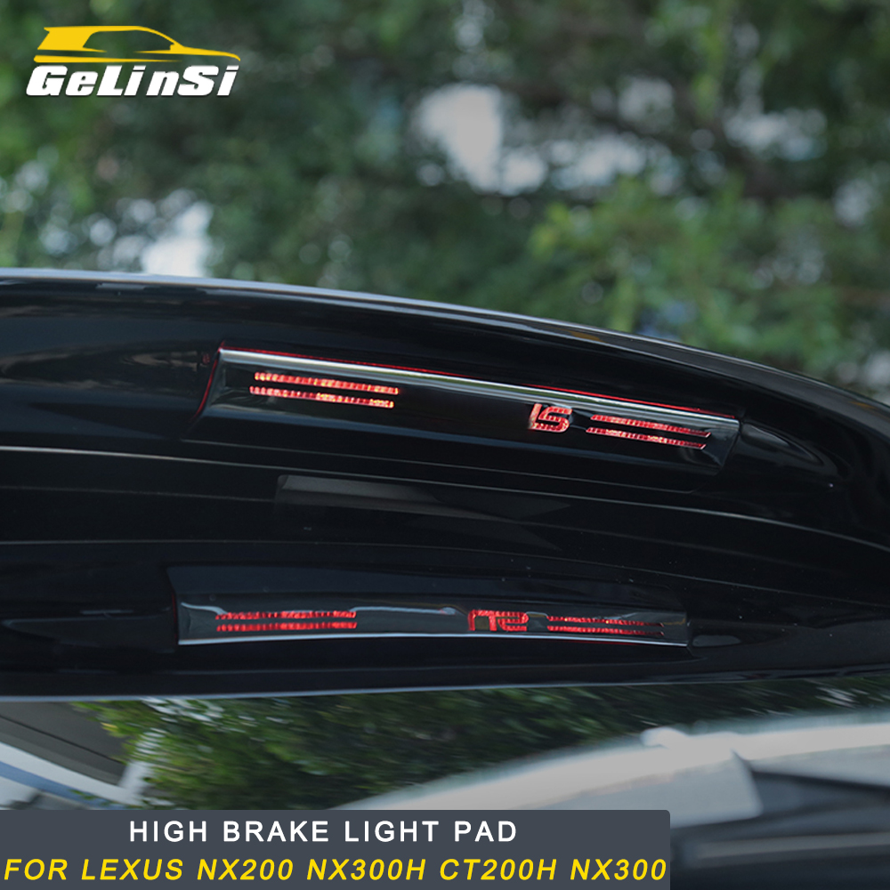 Gelinsi For LEXUS NX200 NX300h CT200h NX300 Car Styling Rear High Brake Light Lamp Pad Cover Trim Sticker Exterior Accessories