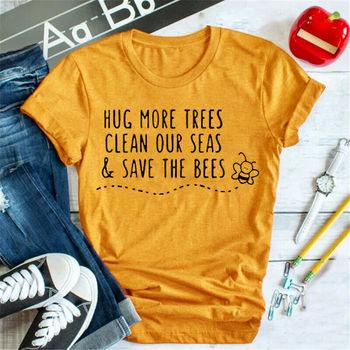 Przytul więcej drzew koszule damskie oczyść nasze morza save the bees Slogan koszulka na co dzień bawełniana koszulka dziewczyna miód topy lato Dropshipping tanie i dobre opinie COTTON NONE List Krótki REGULAR Suknem O-neck