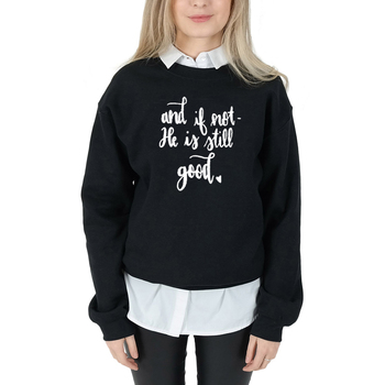 And if not, He is Still Good Classic sweatshirt women fashion pure cotton slogan Christian Bible religion pullovers tops- L451 good news bible
