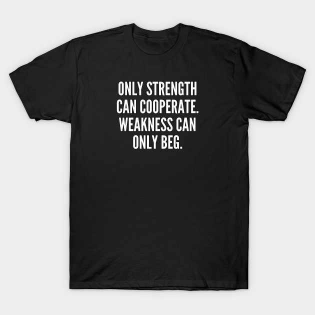 Męska koszulka tylko siła może współpracować słabość może tylko błagać tshirt kobiet t shirt