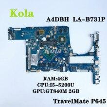 Для Acer Travelmate P645 P645-SG TMP645 TMP645-SG Материнская плата ноутбука A4DBH LA-B731P материнская плата с i5-5200U 4G-RAM GT840M 2G-GPU