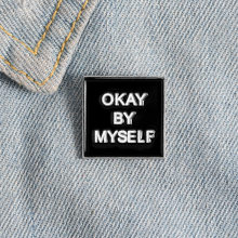 OKAY BY MYSELF Black Enamel Pin Text Tag Brooches Lapel Pin Jewelry Denim Shirt Backpack Badge For Men Women Gift(China)