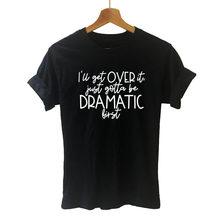 Dostanę to po prostu muszę być dramatyczna pierwsza koszulka damska bawełna Hipster śmieszny T-shirt prezent Lady Yong dziewczyna koszulka