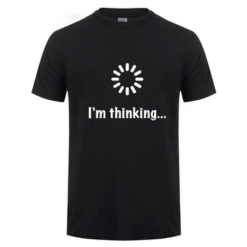I'm Thinking Loading Geek Computer Programmer T Shirt Funny Birthday Gifts Idea For Men Male Novelty Sarcastic Cotton T-Shirt