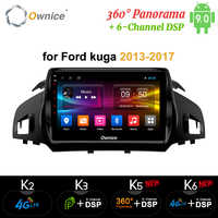 Ownice Android 9,0 2 din 8Core coche DSP 4G LTE reproductor de Radio GPS Navi DVD k3 k5 k6 para Ford Kuga 2013-2017, 360 Panorama SPDIF