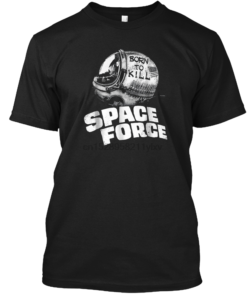 Men t shirt Born To Kill - Space Force T-shirt tshirts Women t-shirt