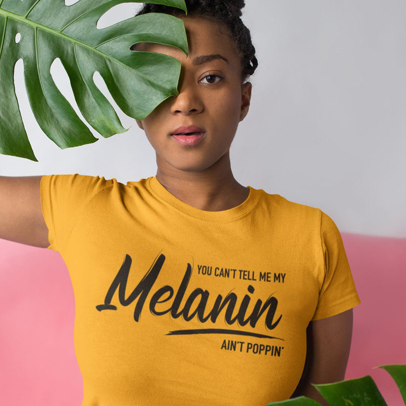 ONSEME You Can't Tell Me My Melanin Ain't Poppin Slogan T Shirt Women Streetwear Aesthetic Tee Tops Feminist Tees T Shirts