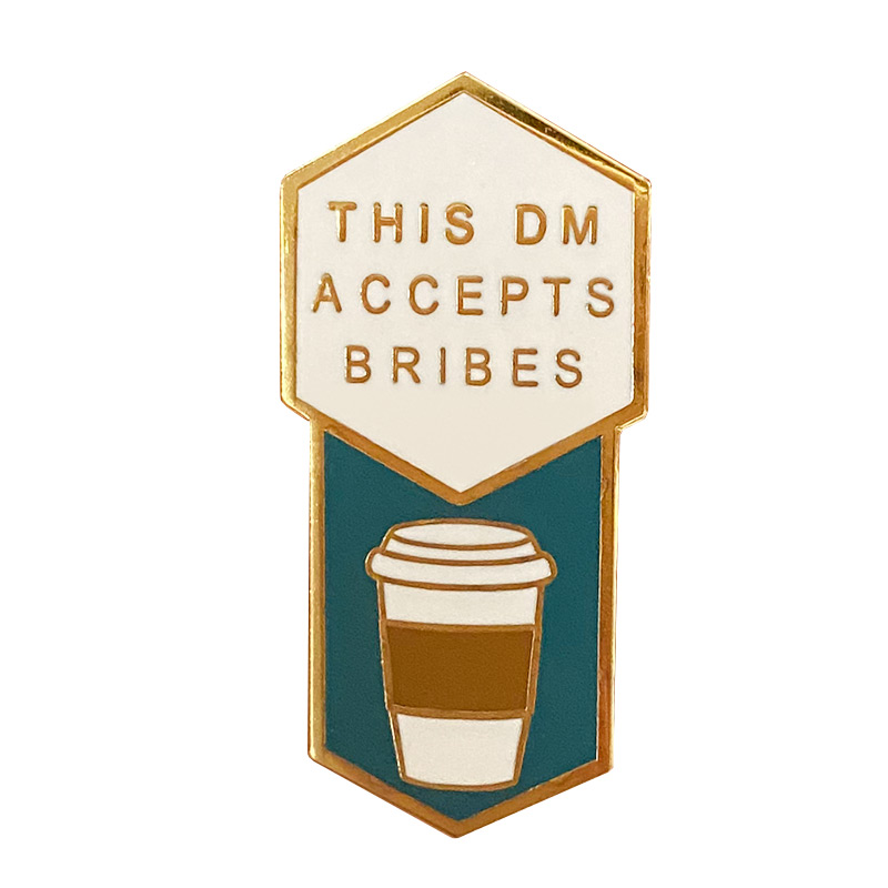This DM Accepts Bribes (Coffee) brooch is valuable for Dungeon Master,wearing it to make you remarkable and noble.