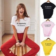 Więc najwyraźniej jestem dramatyczny drukuj kobiety lato T koszula Harajuku estetyczne Streetwear ubrania zabawny Top Tees Tumblr Ropa De Mujer
