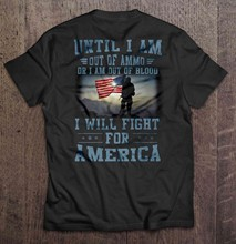 Men T Shirt Until I Am Out Of Ammo Or I Am Out Of Blood I Will Fight For American Women t-shirt(China)