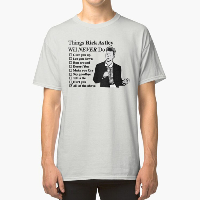 THINGS I WILL NEVER DO MENS T SHIRT FUNNY RICK NEVER GONNA GIVE YOU UP ASTLEY