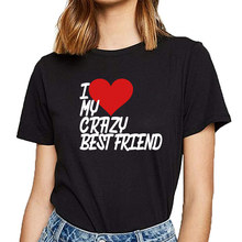 Tops T Shirt Women i love my crazy best friend Humor White Print Female Tshirt(China)