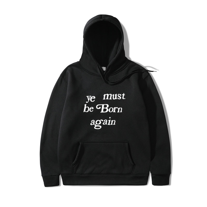 2019 Kanye West Hoodies Men Women YE MUST BE BORN AGAIN HOOD Letter Print Kanye West Hoodie Streetwear Justin Hoodie Pullover