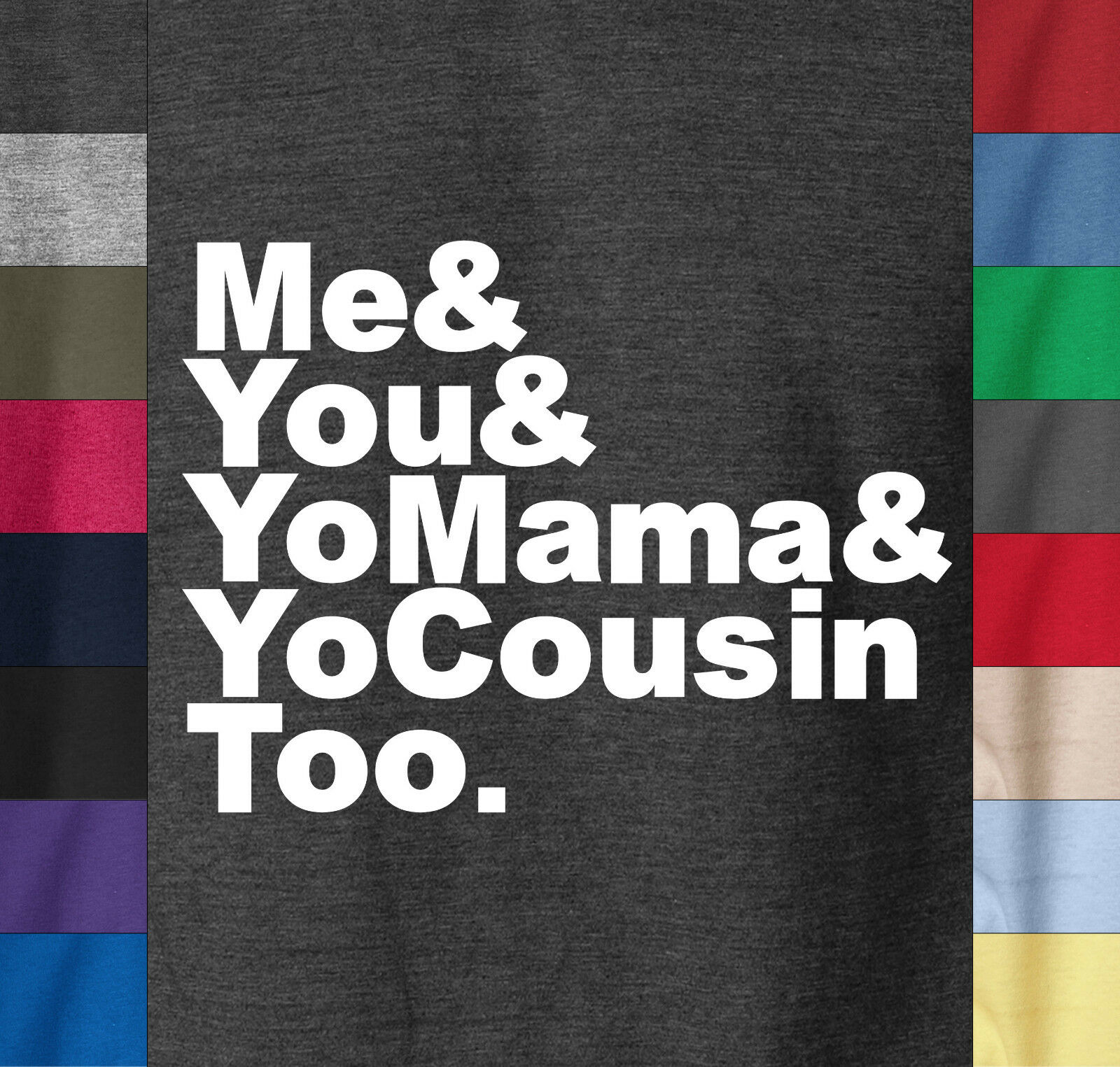 ME YOU & YOUR MAMA T-Shirt Funny Hip Hop Rap Jokes Battle Yo - 100% Ringspun Tee image