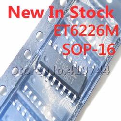 5 шт./лот ET6226M ET6226 лапками углублением SOP-16 SMD СВЕТОДИОДНЫЙ цифровой дисплей трубки Драйвер IC в наличии новый оригинальный IC